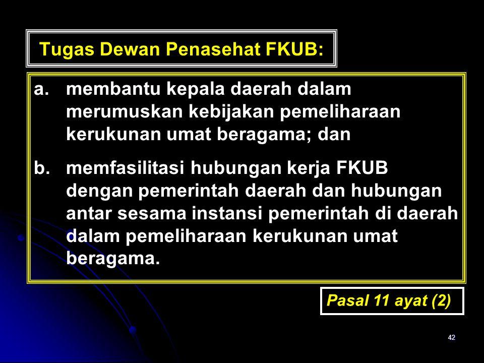 42 a.membantu kepala daerah dalam merumuskan kebijakan pemeliharaan kerukunan umat beragama; dan b.memfasilitasi hubungan kerja FKUB dengan pemerintah