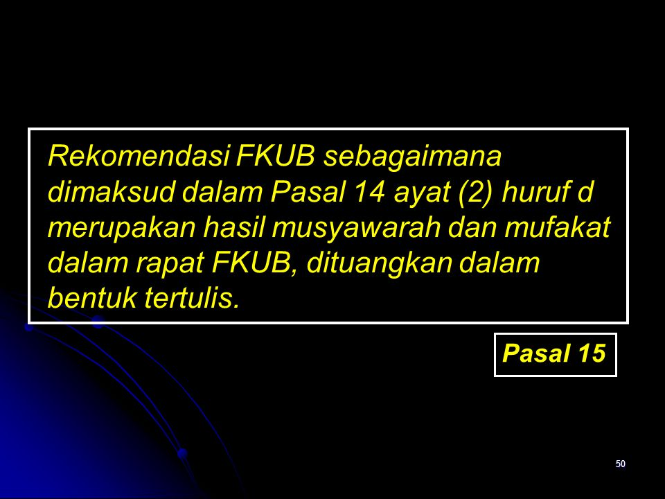 50 Rekomendasi FKUB sebagaimana dimaksud dalam Pasal 14 ayat (2) huruf d merupakan hasil musyawarah dan mufakat dalam rapat FKUB, dituangkan dalam ben