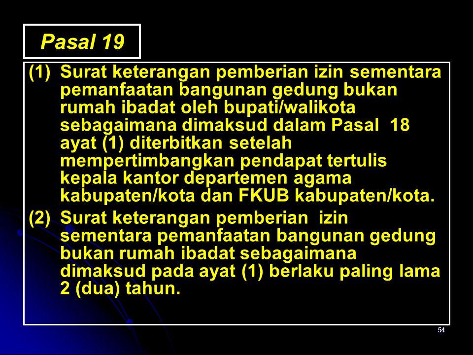 54 Pasal 19 (1)Surat keterangan pemberian izin sementara pemanfaatan bangunan gedung bukan rumah ibadat oleh bupati/walikota sebagaimana dimaksud dala