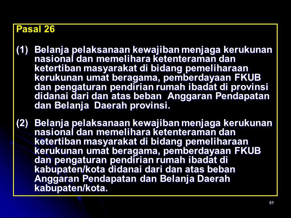 61 Pasal 26 (1)Belanja pelaksanaan kewajiban menjaga kerukunan nasional dan memelihara ketenteraman dan ketertiban masyarakat di bidang pemeliharaan k