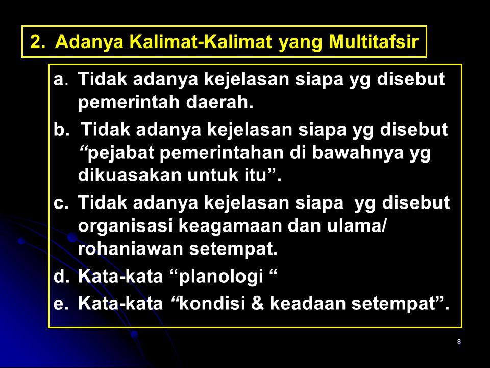 8 2. Adanya Kalimat-Kalimat yang Multitafsir a. Tidak adanya kejelasan siapa yg disebut pemerintah daerah. b. Tidak adanya kejelasan siapa yg disebut