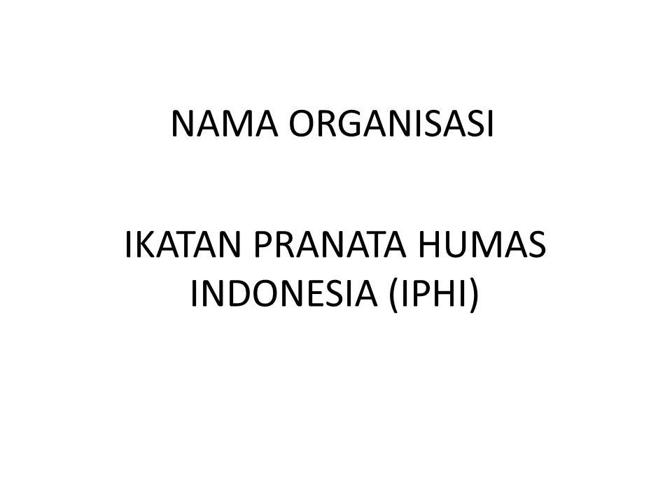 NAMA ORGANISASI IKATAN PRANATA HUMAS INDONESIA (IPHI)
