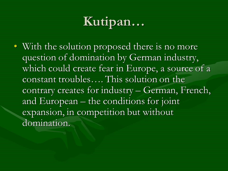 Kutipan… With the solution proposed there is no more question of domination by German industry, which could create fear in Europe, a source of a const