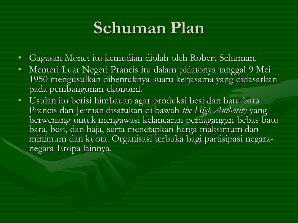 Schuman Plan Gagasan Monet itu kemudian diolah oleh Robert Schuman.Gagasan Monet itu kemudian diolah oleh Robert Schuman. Menteri Luar Negeri Prancis