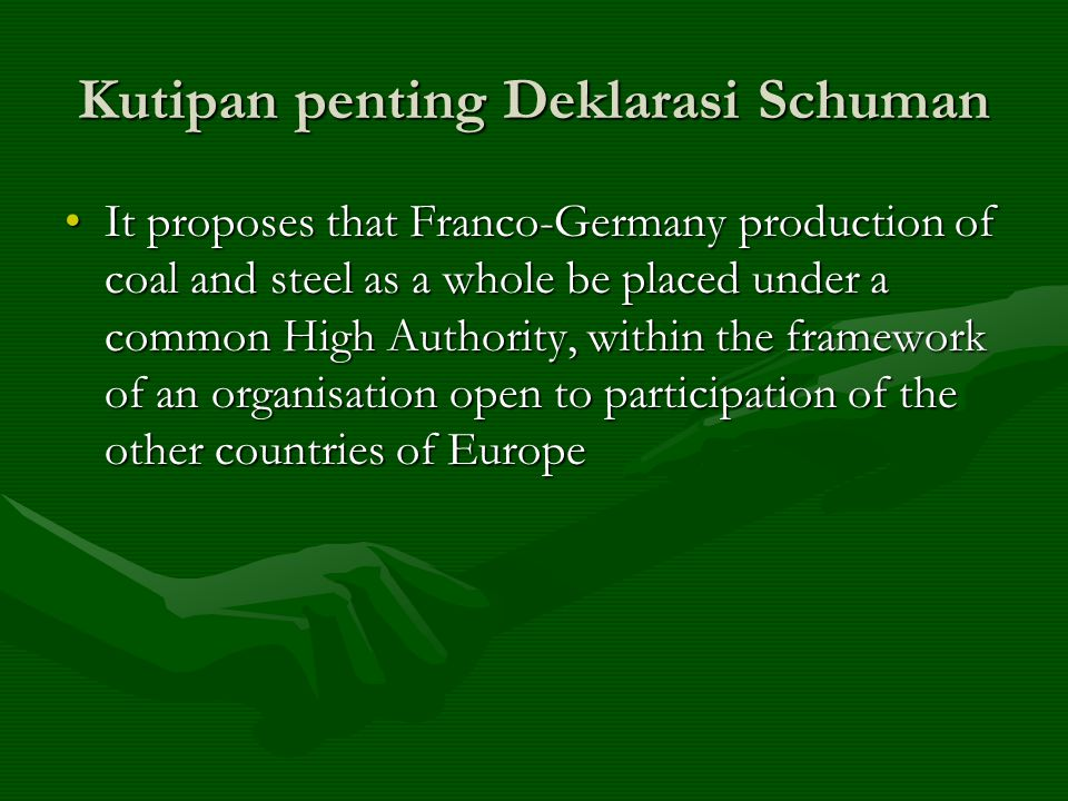 Kutipan penting Deklarasi Schuman It proposes that Franco-Germany production of coal and steel as a whole be placed under a common High Authority, wit