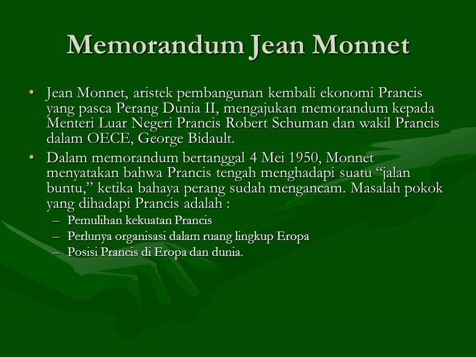 Memorandum Jean Monnet Jean Monnet, aristek pembangunan kembali ekonomi Prancis yang pasca Perang Dunia II, mengajukan memorandum kepada Menteri Luar