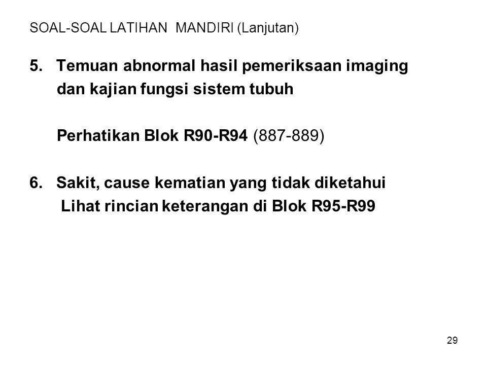 29 SOAL-SOAL LATIHAN MANDIRI (Lanjutan) 5. Temuan abnormal hasil pemeriksaan imaging dan kajian fungsi sistem tubuh Perhatikan Blok R90-R94 (887-889)