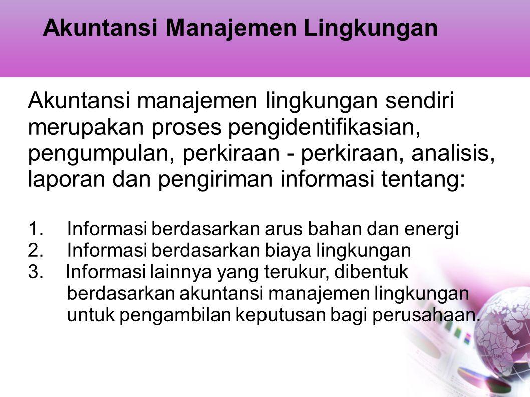 Akuntansi Manajemen Lingkungan Akuntansi manajemen lingkungan sendiri merupakan proses pengidentifikasian, pengumpulan, perkiraan - perkiraan, analisi