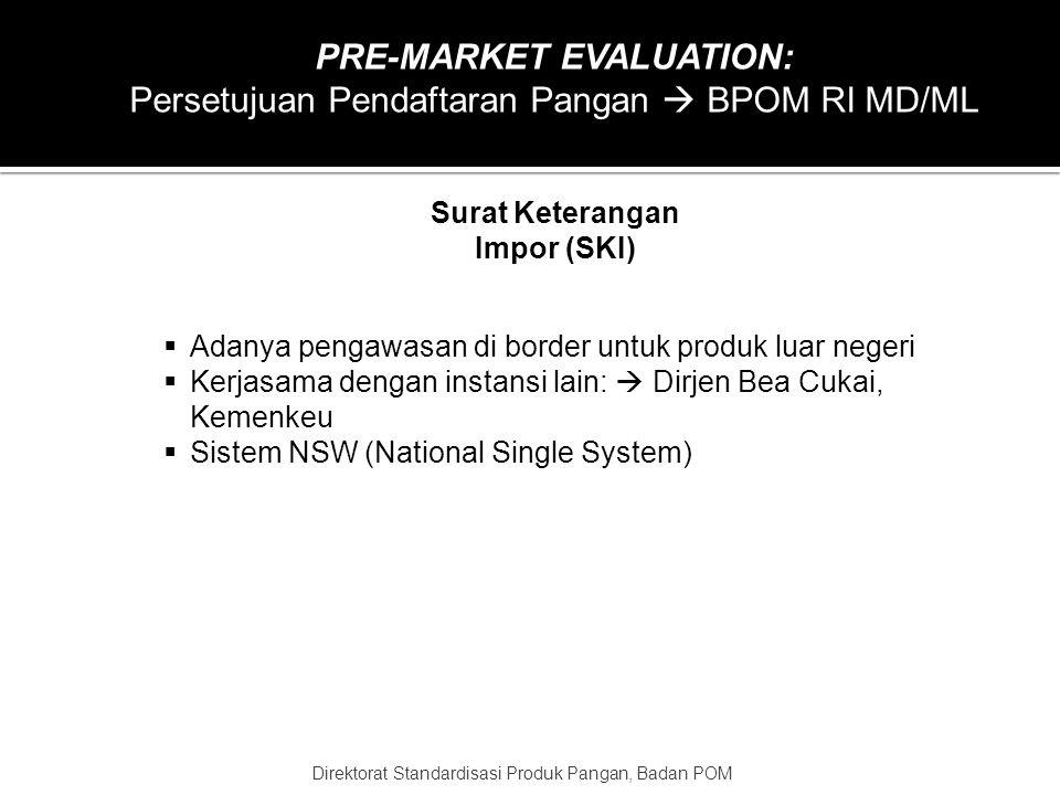 PRE-MARKET EVALUATION: Persetujuan Pendaftaran Pangan  BPOM RI MD/ML … ….  Penilaian administrasi: izin industri, Sertifikat SNI, Halal, HACCP dll 