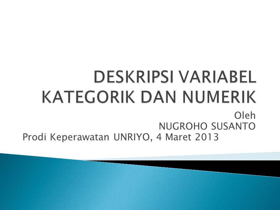  Pada prinsipnya data diklasifikasikan menjadi 2 yaitu data kategorik dan numerik.