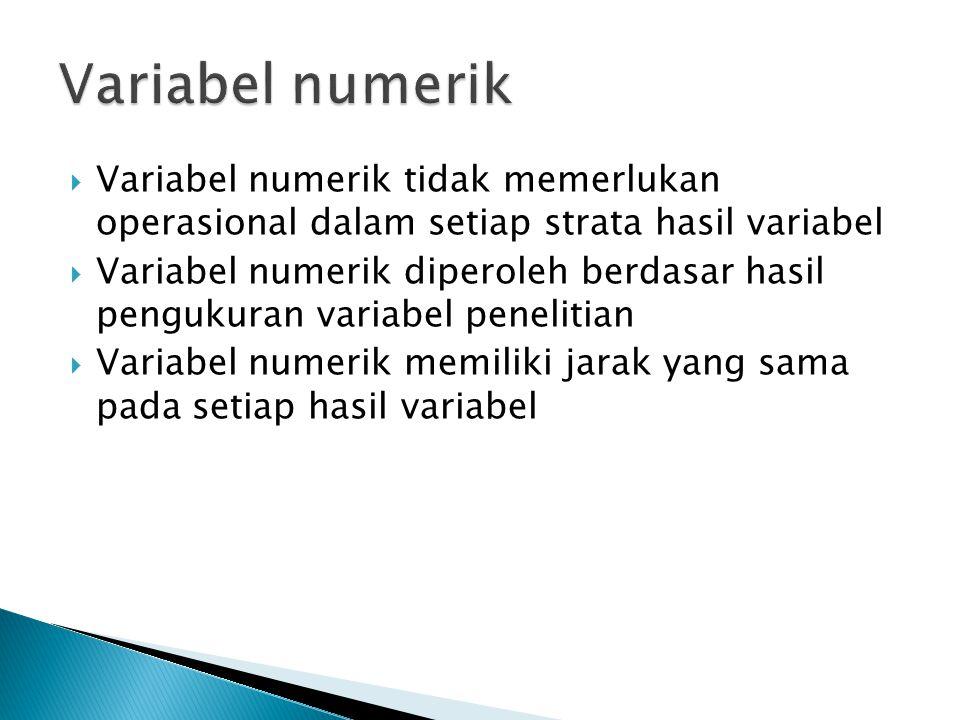  Variabel numerik tidak memerlukan operasional dalam setiap strata hasil variabel  Variabel numerik diperoleh berdasar hasil pengukuran variabel pen