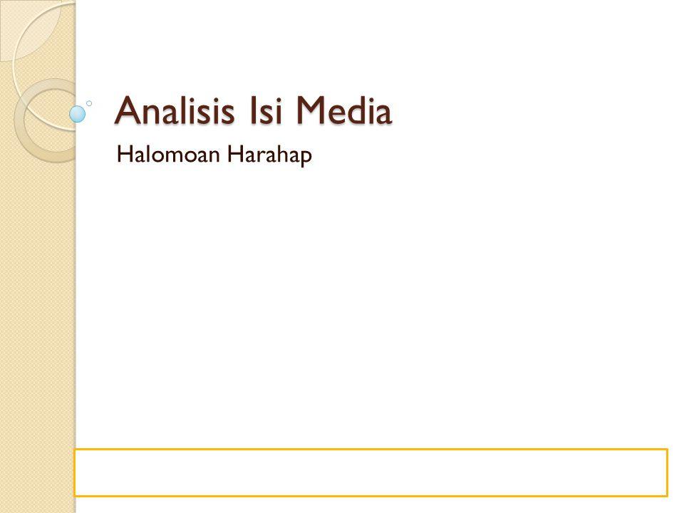 PengertianPengertian Analisis isi adalah metode penelitian untuk menggambarkan isi pesan yang tersurat secara obyektif, sistematis, dan kuantitatif.
