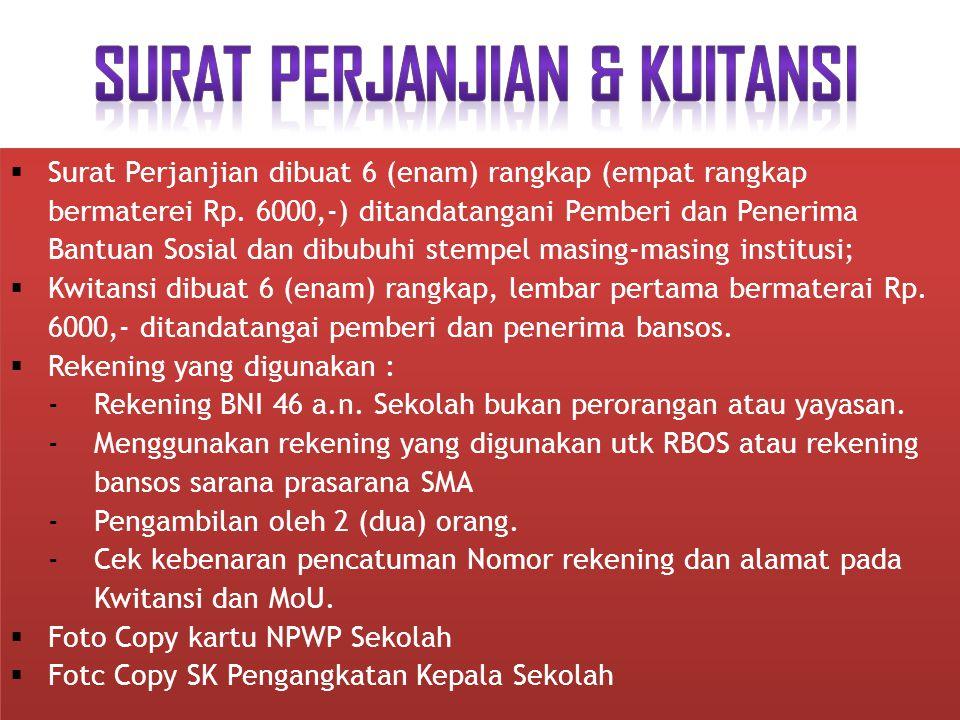  Surat Perjanjian dibuat 6 (enam) rangkap (empat rangkap bermaterei Rp. 6000,-) ditandatangani Pemberi dan Penerima Bantuan Sosial dan dibubuhi stemp