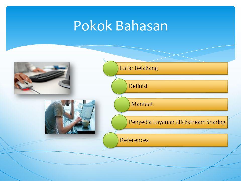 Pokok Bahasan Latar Belakang Definisi Manfaat Penyedia Layanan Clickstream Sharing References