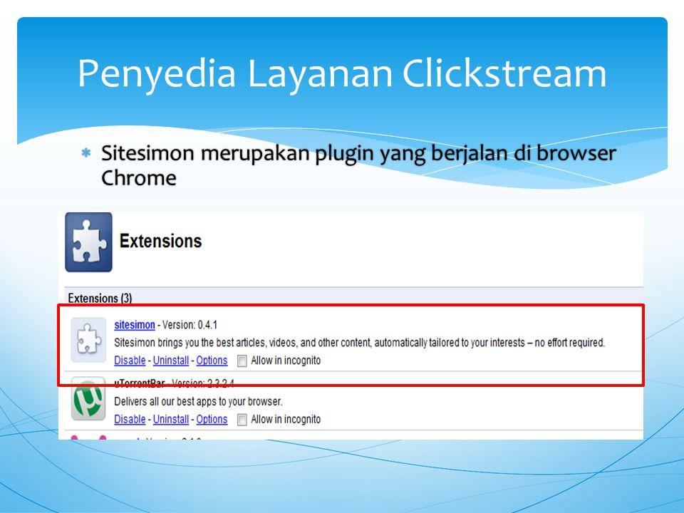  Sitesimon merupakan plugin yang berjalan di browser Chrome Penyedia Layanan Clickstream