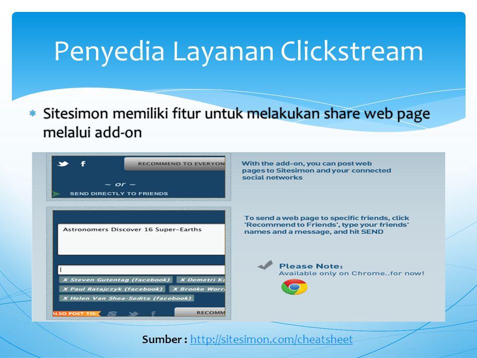  Sitesimon memiliki fitur untuk melakukan share web page melalui add-on Penyedia Layanan Clickstream Sumber : http://sitesimon.com/cheatsheethttp://sitesimon.com/cheatsheet