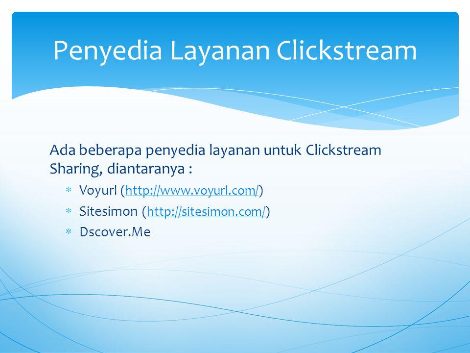 Ada beberapa penyedia layanan untuk Clickstream Sharing, diantaranya :  Voyurl (http://www.voyurl.com/)http://www.voyurl.com/  Sitesimon (http://sitesimon.com/)http://sitesimon.com/  Dscover.Me Penyedia Layanan Clickstream