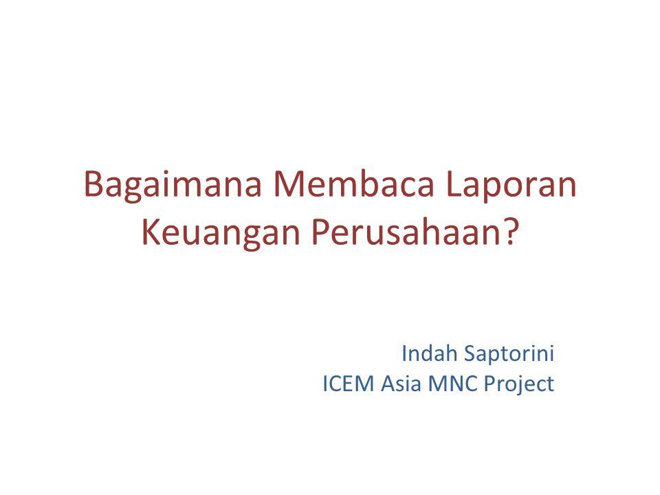 Bagaimana Membaca Laporan Keuangan Perusahaan? Indah Saptorini ICEM Asia MNC Project