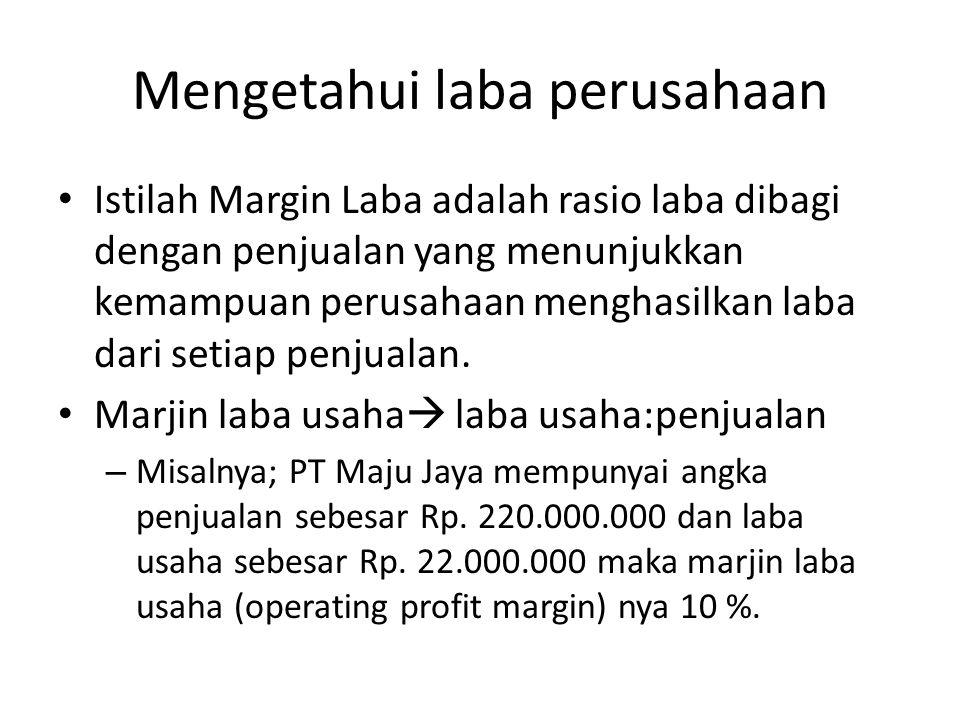 Mengetahui laba perusahaan Istilah Margin Laba adalah rasio laba dibagi dengan penjualan yang menunjukkan kemampuan perusahaan menghasilkan laba dari