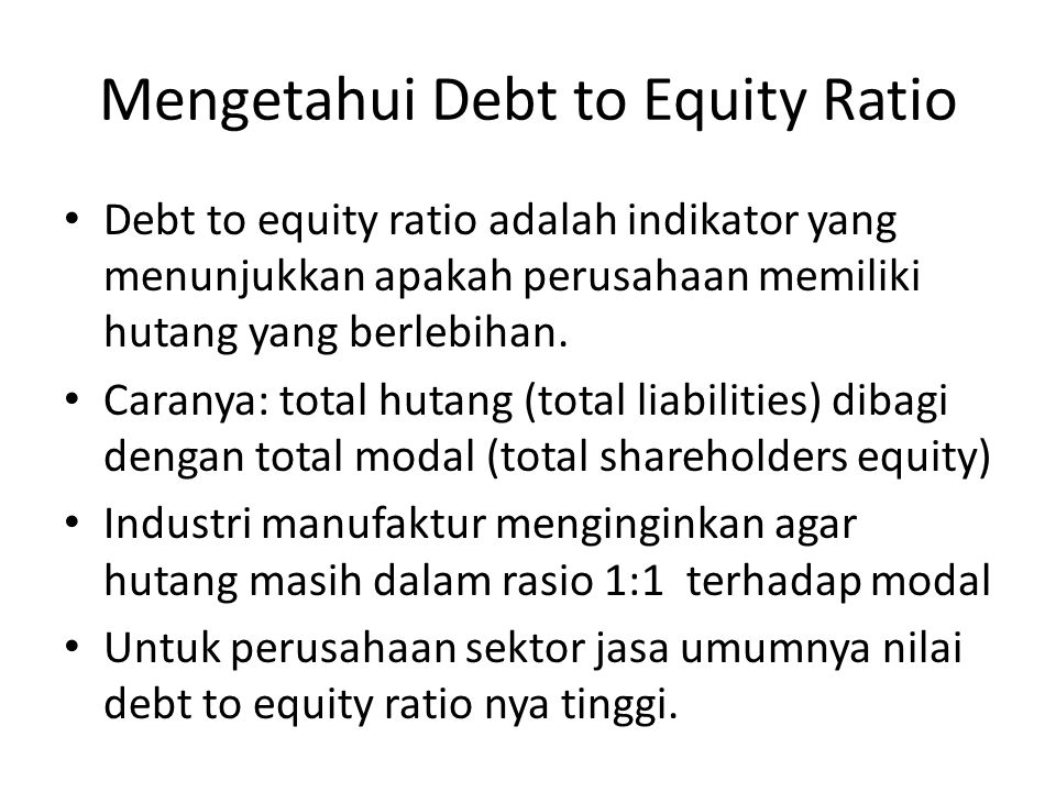 Mengetahui Debt to Equity Ratio Debt to equity ratio adalah indikator yang menunjukkan apakah perusahaan memiliki hutang yang berlebihan. Caranya: tot