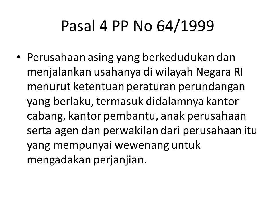 Pasal 4 PP No 64/1999 Perusahaan asing yang berkedudukan dan menjalankan usahanya di wilayah Negara RI menurut ketentuan peraturan perundangan yang be