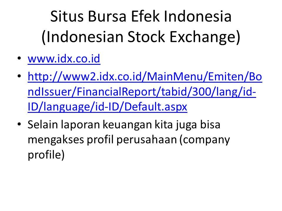 Situs Bursa Efek Indonesia (Indonesian Stock Exchange) www.idx.co.id http://www2.idx.co.id/MainMenu/Emiten/Bo ndIssuer/FinancialReport/tabid/300/lang/