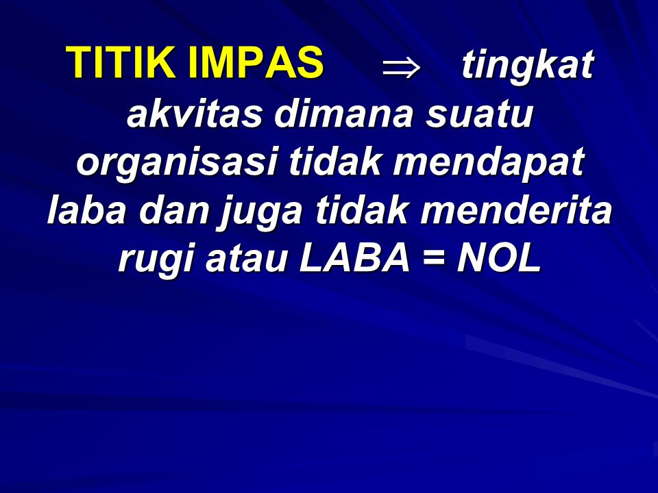 TITIK IMPAS  dapat dihitung dengan menggunakan metode: Persamaan matematika Contribution margin per unit Contribution margin ratio Pendekatan grafik