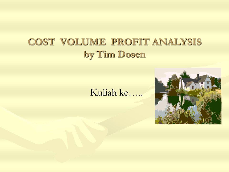 COST VOLUME PROFIT ANALYSIS by Tim Dosen Kuliah ke…..