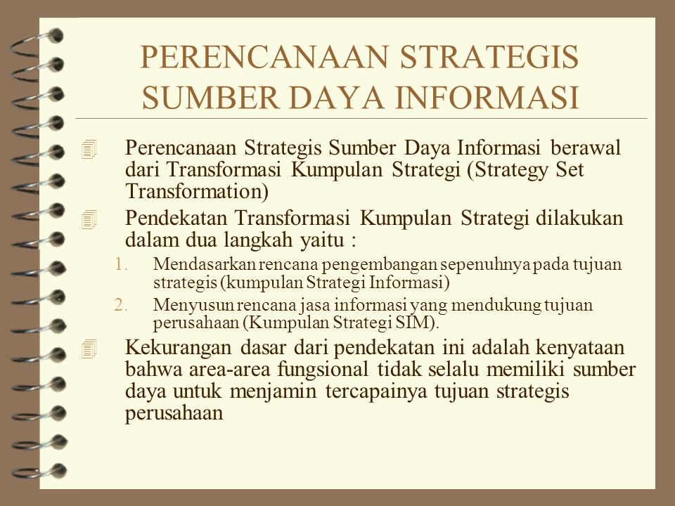 PERENCANAAN STRATEGIS SUMBER DAYA INFORMASI 4 Perencanaan Strategis Sumber Daya Informasi berawal dari Transformasi Kumpulan Strategi (Strategy Set Tr