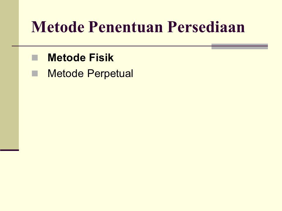 Metode Penentuan Persediaan Metode Fisik Metode Perpetual