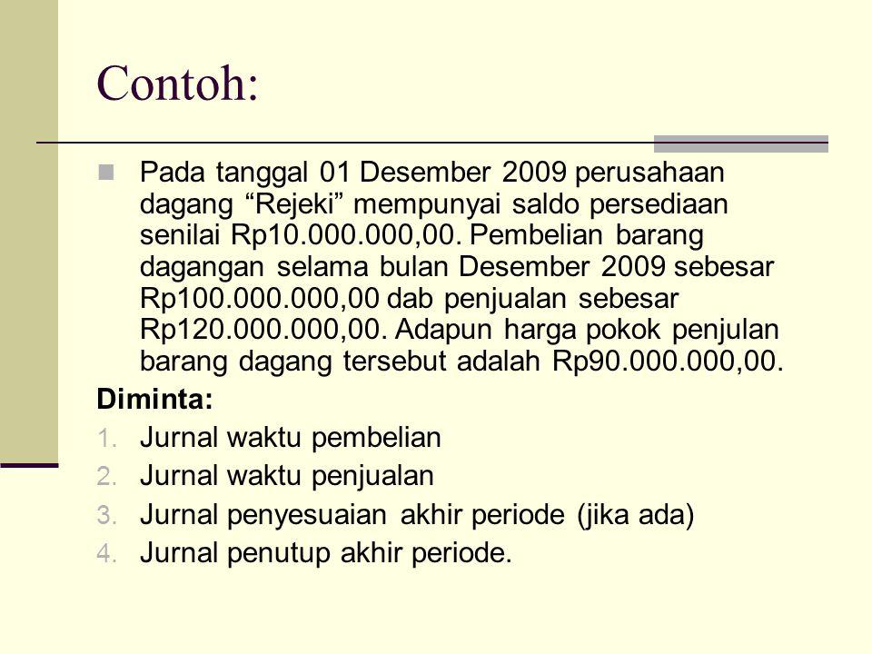 "Contoh: Pada tanggal 01 Desember 2009 perusahaan dagang ""Rejeki"" mempunyai saldo persediaan senilai Rp10.000.000,00. Pembelian barang dagangan selama"