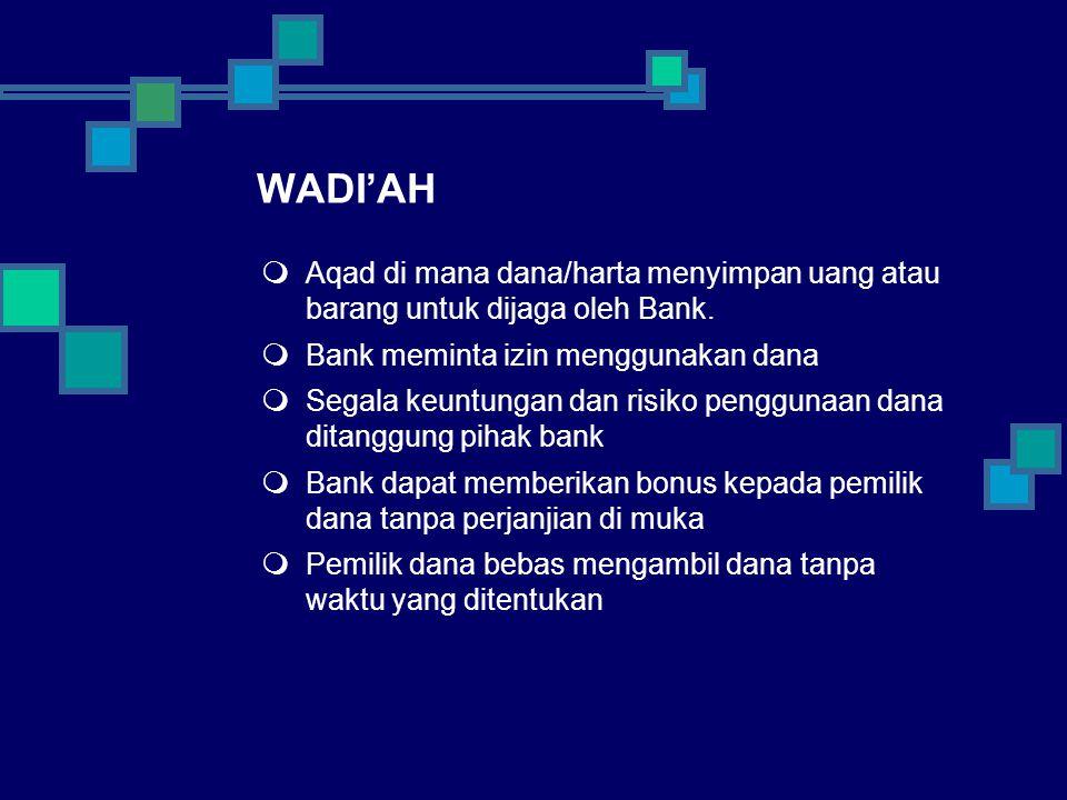WADI'AH  Aqad di mana dana/harta menyimpan uang atau barang untuk dijaga oleh Bank.