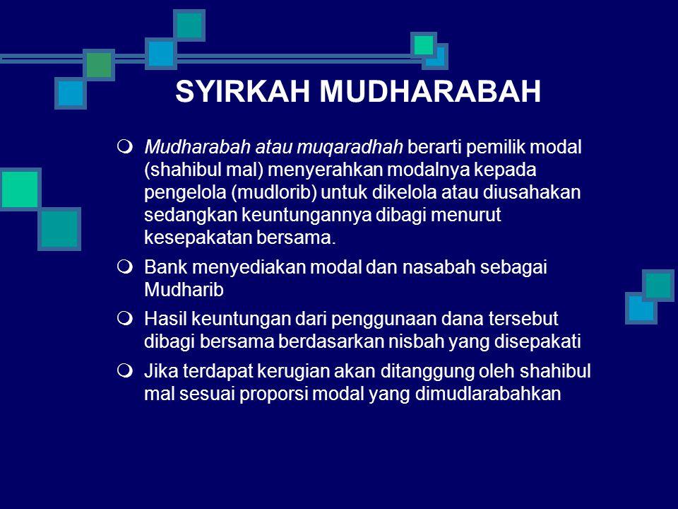 SYIRKAH MUDHARABAH  Mudharabah atau muqaradhah berarti pemilik modal (shahibul mal) menyerahkan modalnya kepada pengelola (mudlorib) untuk dikelola atau diusahakan sedangkan keuntungannya dibagi menurut kesepakatan bersama.