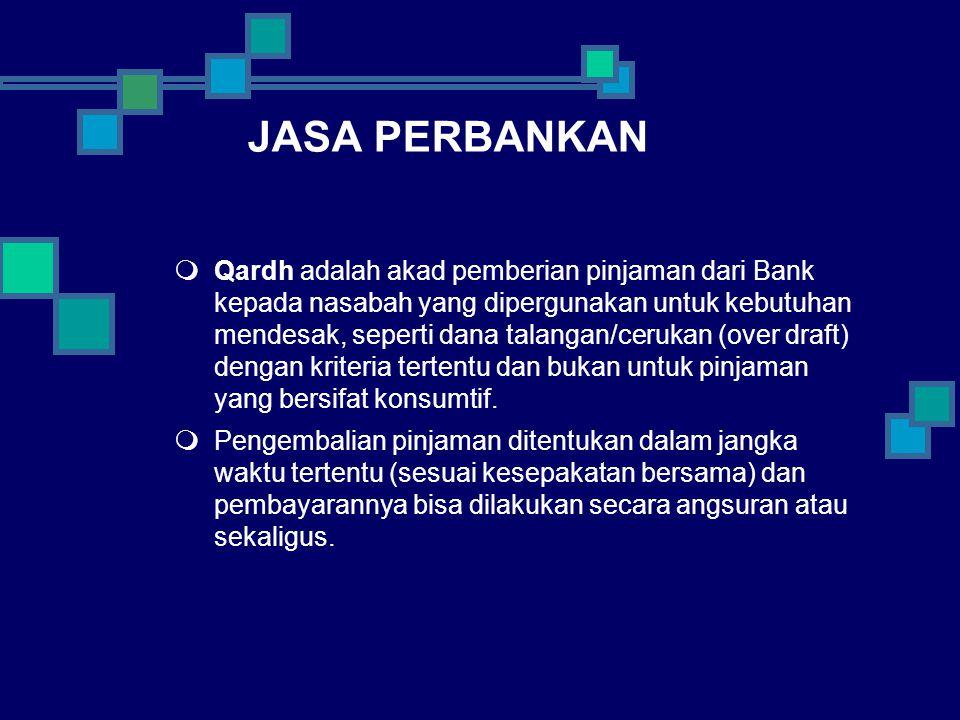 JASA PERBANKAN  Qardh adalah akad pemberian pinjaman dari Bank kepada nasabah yang dipergunakan untuk kebutuhan mendesak, seperti dana talangan/cerukan (over draft) dengan kriteria tertentu dan bukan untuk pinjaman yang bersifat konsumtif.