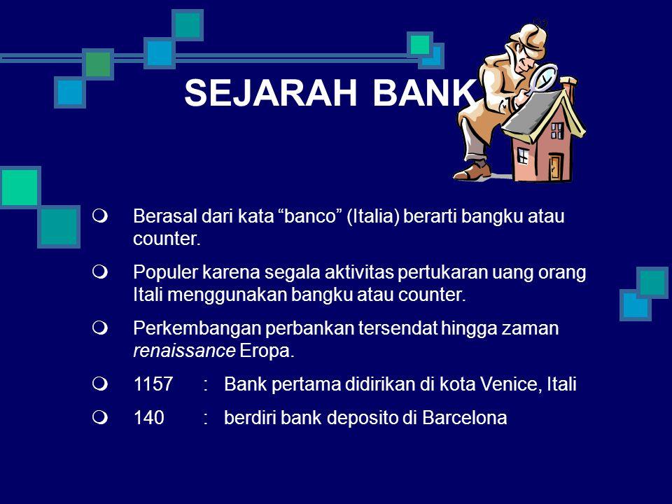 SEJARAH BANK  Berasal dari kata banco (Italia) berarti bangku atau counter.