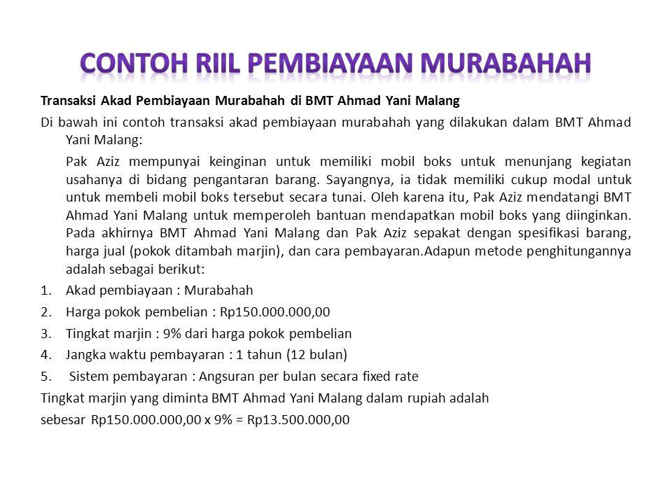 Transaksi Akad Pembiayaan Murabahah di BMT Ahmad Yani Malang Di bawah ini contoh transaksi akad pembiayaan murabahah yang dilakukan dalam BMT Ahmad Ya