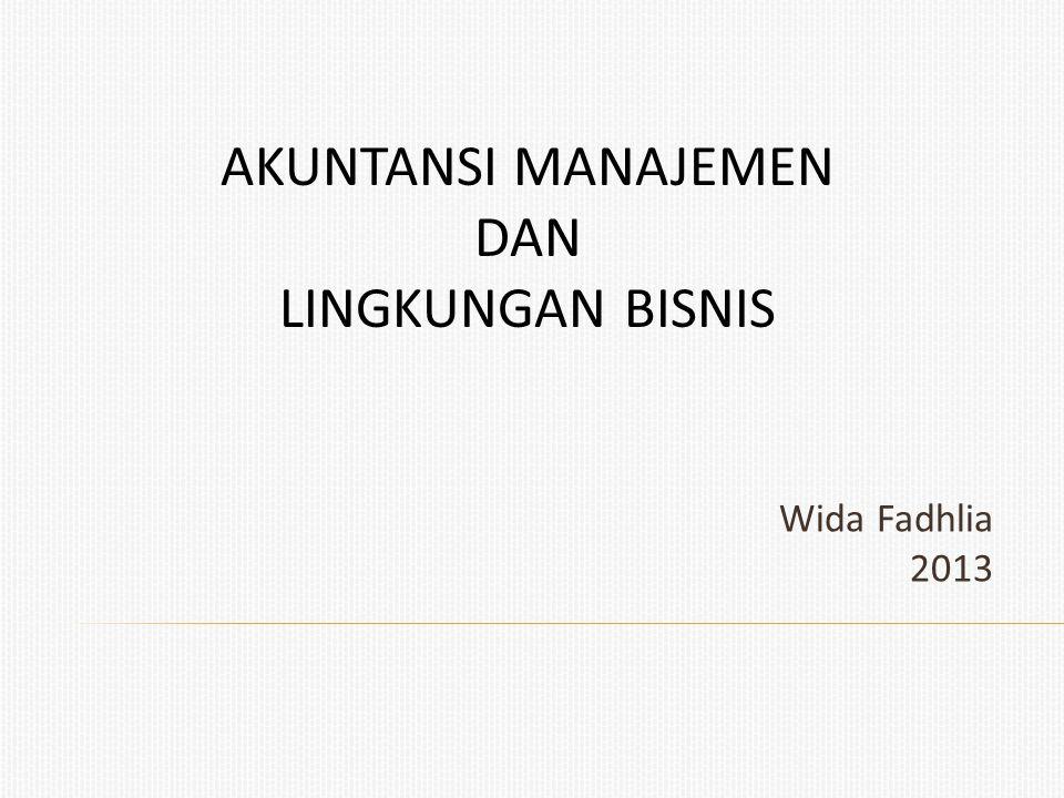 AKUNTANSI MANAJEMEN DAN LINGKUNGAN BISNIS Wida Fadhlia 2013