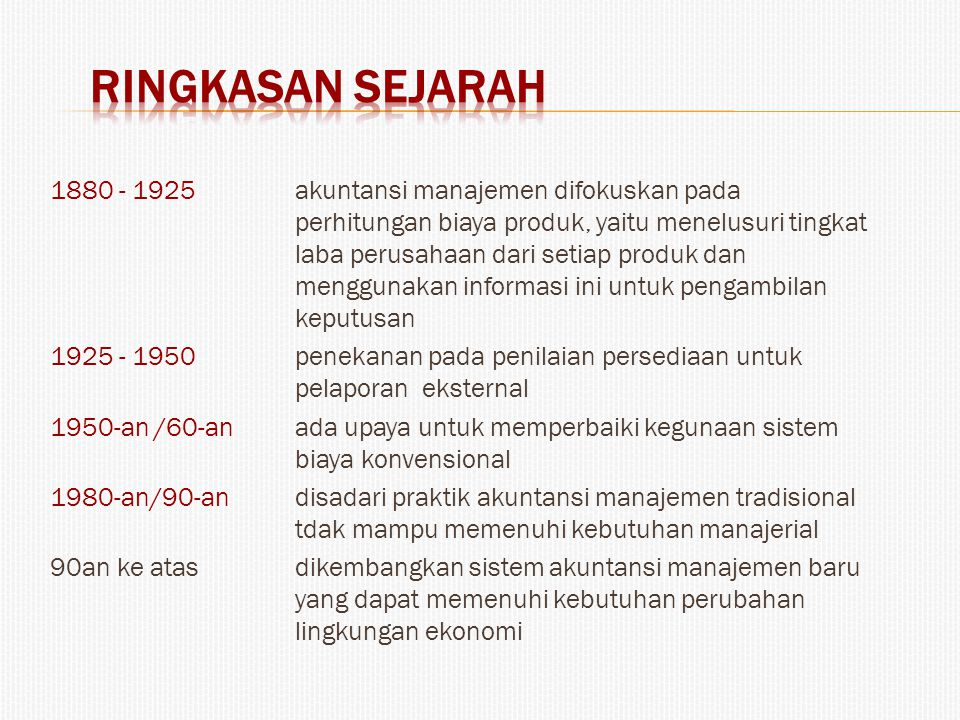 1880 - 1925akuntansi manajemen difokuskan pada perhitungan biaya produk, yaitu menelusuri tingkat laba perusahaan dari setiap produk dan menggunakan i