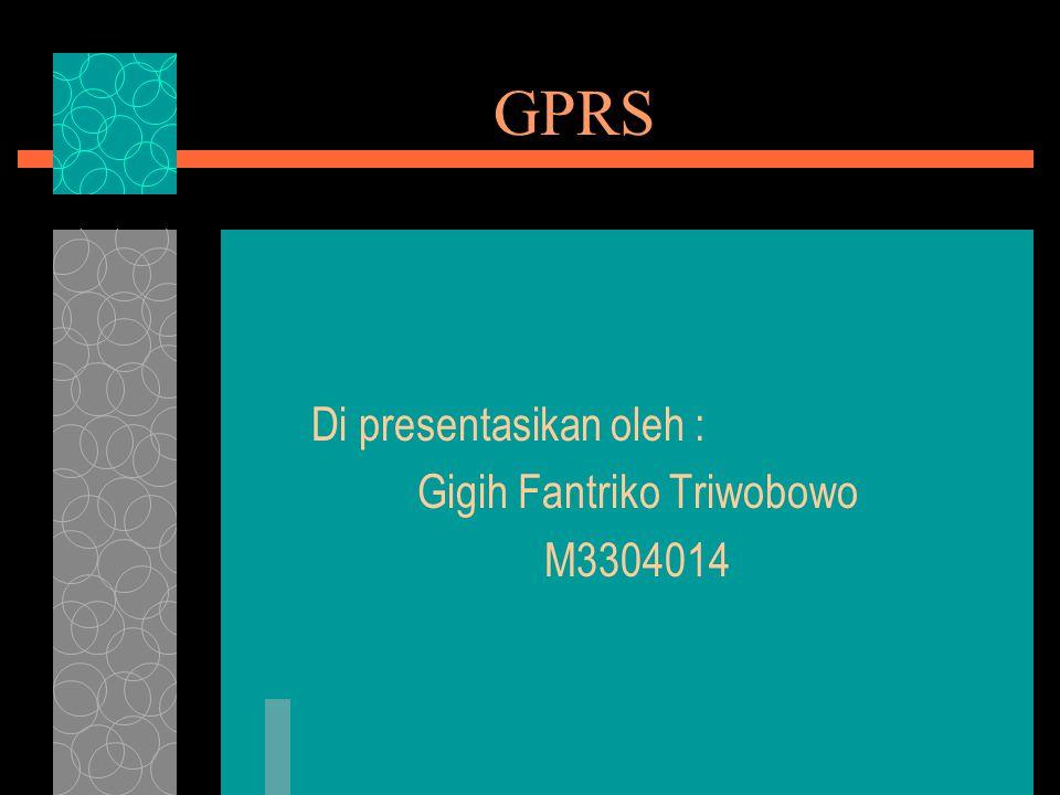 GPRS  General Packet Radio Service  Dikembangkan oleh European Telecomunication Standart Institute (ETSI) sejak tahun 1993  Merupakan layanan GSM yang secara nyata meningkatkan dan menyederhanakan akses wireless ke suatu jaringa paket data, misalnya Internet.
