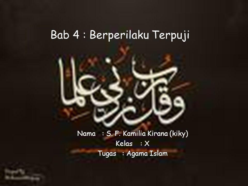 Bab 4 : Berperilaku Terpuji Nama: S. F. Kamilia Kirana (kiky) Kelas : X Tugas: Agama Islam