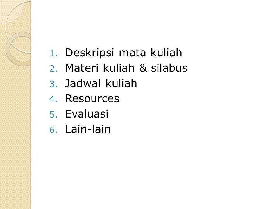 1. Deskripsi mata kuliah 2. Materi kuliah & silabus 3. Jadwal kuliah 4. Resources 5. Evaluasi 6. Lain-lain