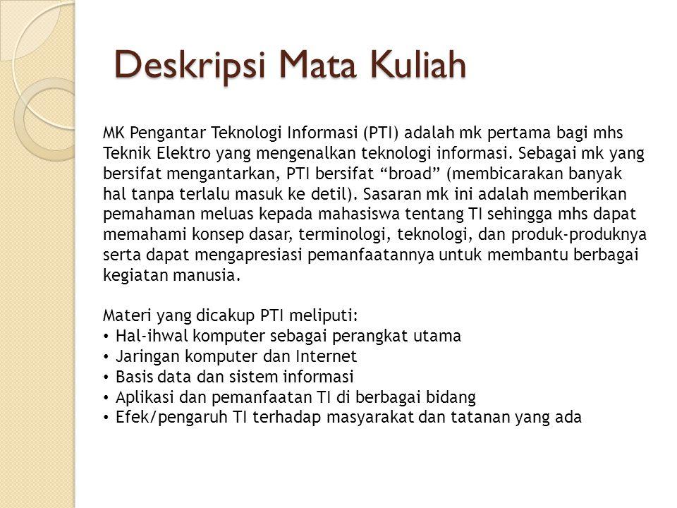 Deskripsi Mata Kuliah MK Pengantar Teknologi Informasi (PTI) adalah mk pertama bagi mhs Teknik Elektro yang mengenalkan teknologi informasi. Sebagai m