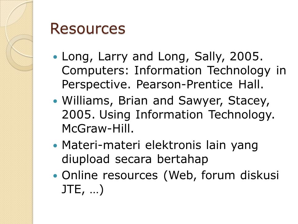 Resources Long, Larry and Long, Sally, 2005.Computers: Information Technology in Perspective.