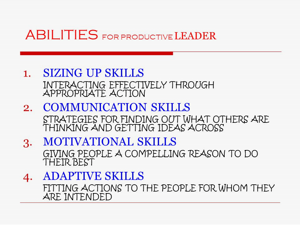 ABILITIES FOR PRODUCTIVE LEADER 1.SIZING UP SKILLS INTERACTING EFFECTIVELY THROUGH APPROPRIATE ACTION 2.COMMUNICATION SKILLS STRATEGIES FOR FINDING OU