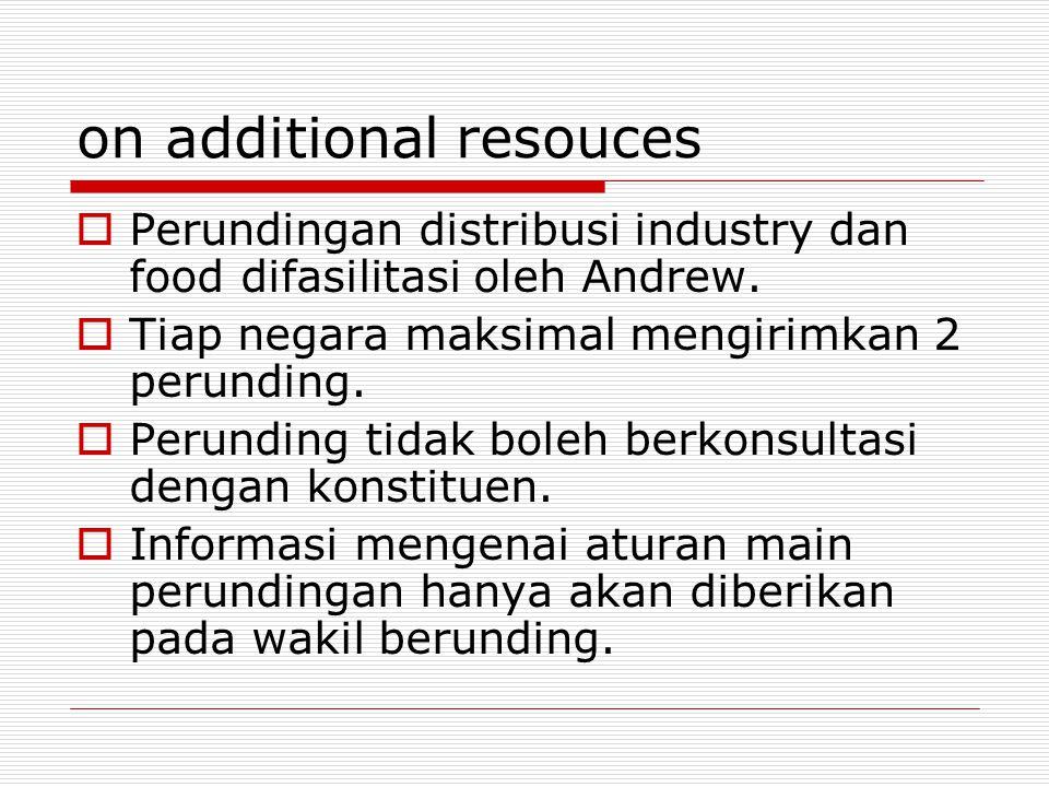 on additional resouces  Perundingan distribusi industry dan food difasilitasi oleh Andrew.