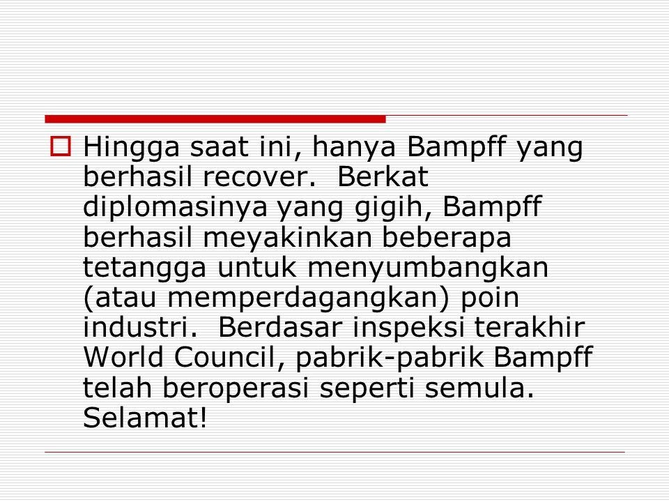  Hingga saat ini, hanya Bampff yang berhasil recover.