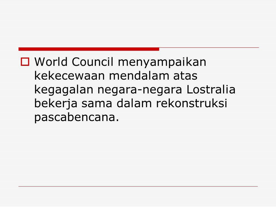  World Council menyampaikan kekecewaan mendalam atas kegagalan negara-negara Lostralia bekerja sama dalam rekonstruksi pascabencana.