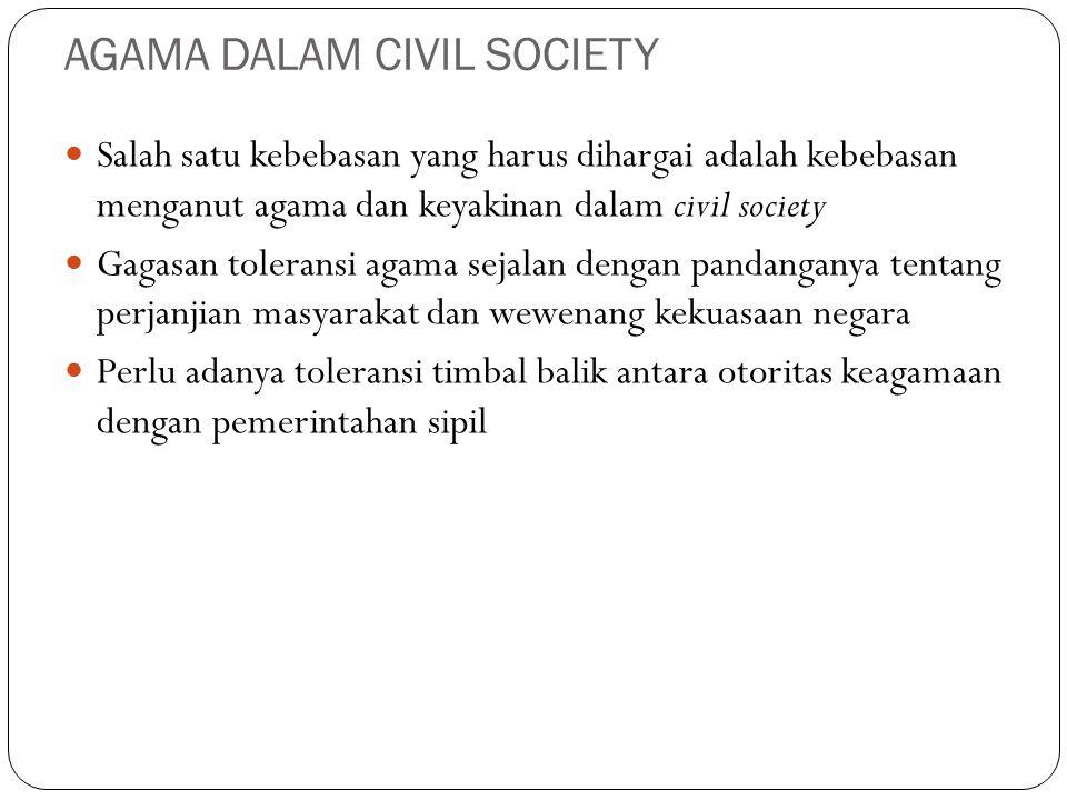 AGAMA DALAM CIVIL SOCIETY Salah satu kebebasan yang harus dihargai adalah kebebasan menganut agama dan keyakinan dalam civil society Gagasan toleransi