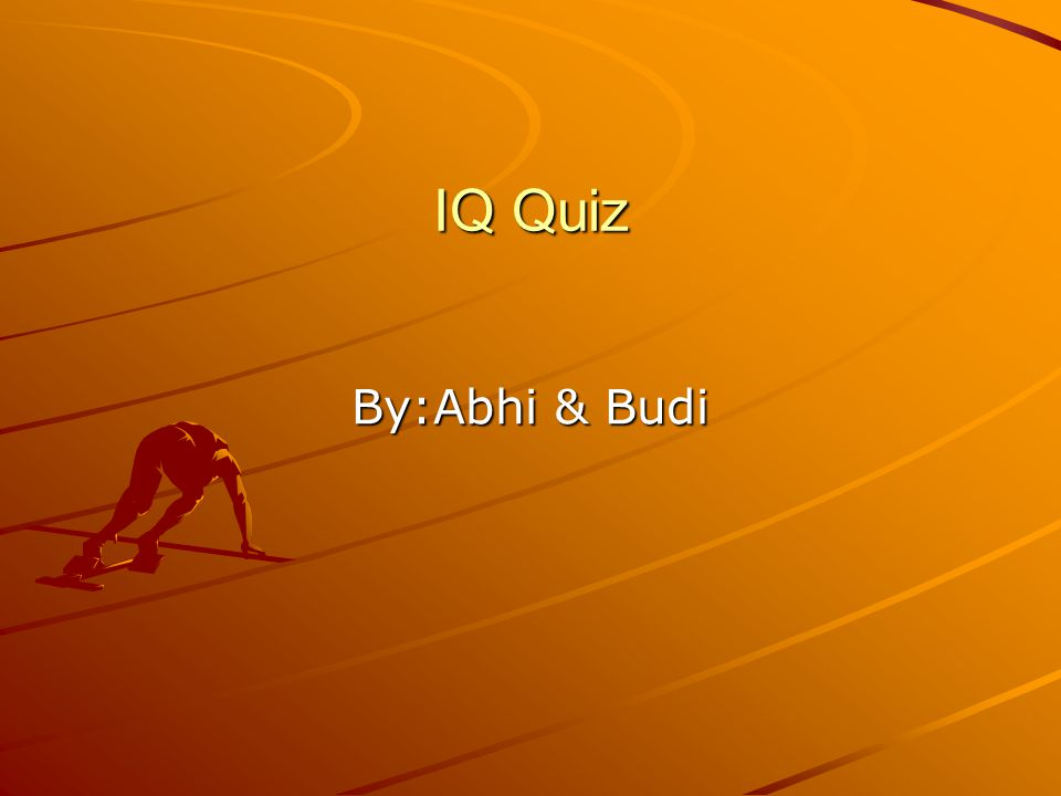 IQ Quiz By:Abhi & Budi