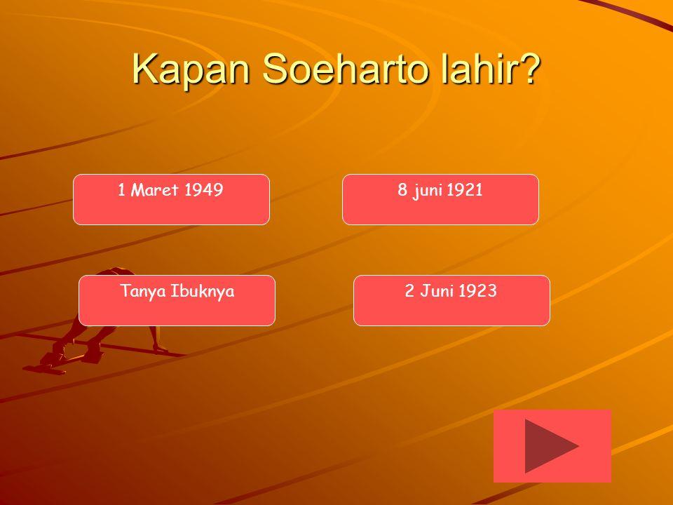 Kapan Soeharto lahir? 8 juni 19211 Maret 1949 Tanya Ibuknya2 Juni 1923